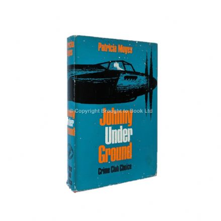 Johnny Under Ground by Patricia Moyes First Edition The Crime Club Collins 1965
